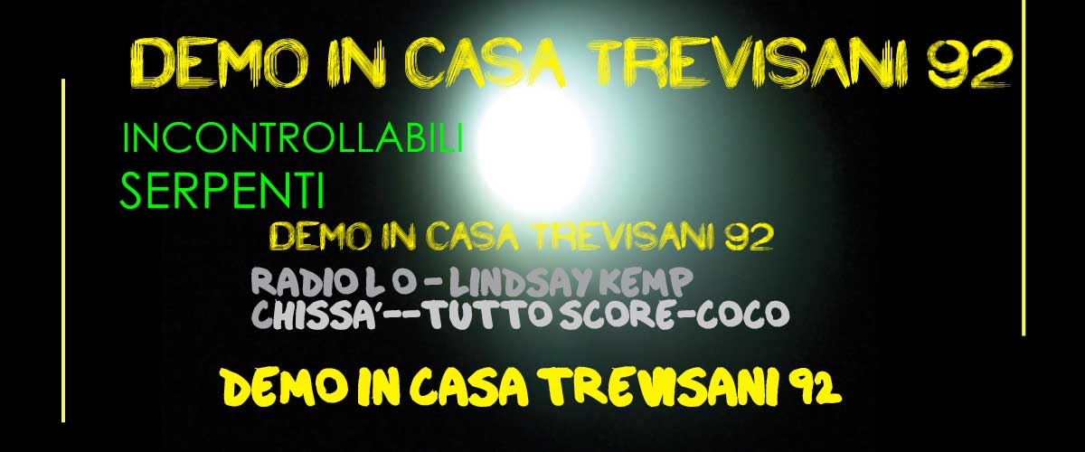 demo_in_casa_Trevisani - Incontrollabili Serpenti