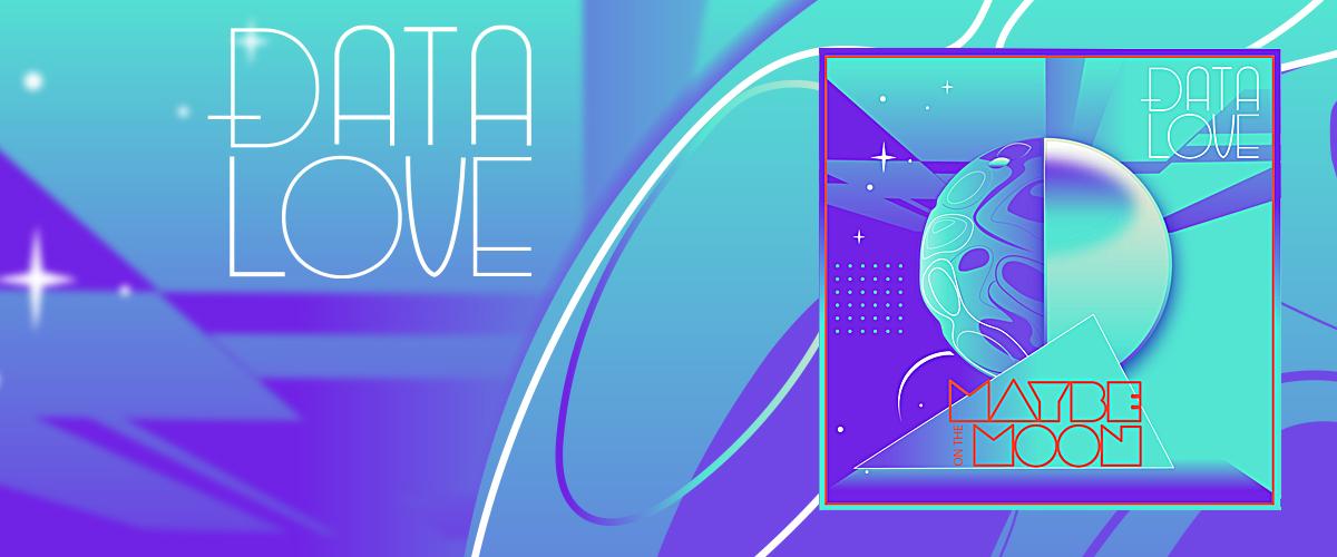Data Love copertina uscita Maybe on the Moon